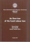 An Overview of the Czech Labour Law, edited by T. Erényi, K. Schelle, J. Tauchen, Krakow 2012