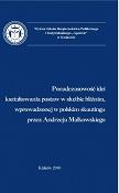 Ponadczasowość idei kształtowania postaw w służbie bliźnim, wprowadzonej w polskim skautingu przez Andrzeja Małkowskiego (wydanie pokonferencyjne), Krakow 2010
