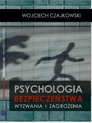 W. Czajkowski, PSYCHOLOGIA BEZPIECZEŃSTWA. WYZWANIA I ZAGROŻENIA, Podręcznik akademicki, Kraków 2017