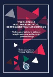 Tomasz Kośmider (red.), WSPÓŁCZESNA WIELOWYMIAROWOŚĆ BEZPIECZEŃSTWA NARODOWEGO. WYBRANE PROBLEMY Z ZAKRESU BEZPIECZEŃSTWA PUBLICZNEGO I POWSZECHNEGO, Kraków 2018