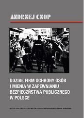 Udział firm ochrony osób i mienia w zapewnianiu bezpieczeństwa publicznego w Polsce
