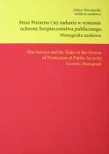 Fire Service and its tasks in the system of protection of public security. Scientific monograph, J. Piwowarski (ed.), Krakow 2018